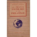 LA FRANCE D'OUTRE-MER ET LA PHILATELIE - PARIS 1948 - EDITION JACQUES LAFITTE.